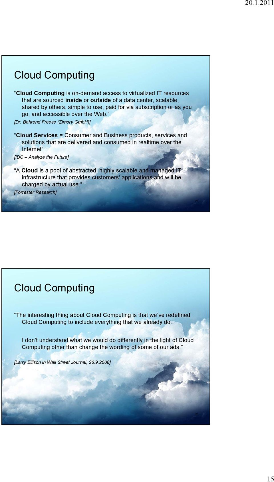 Behrend Freese (Zimory GmbH)] Cloud Services = Consumer and Business products, services and solutions that are delivered and consumed in realtime over the Internet [IDC Analyze the Future] A Cloud is
