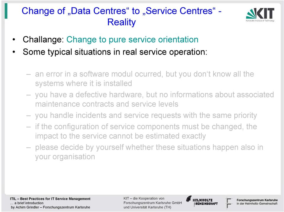 associated maintenance contracts and service levels you handle incidents and service requests with the same priority if the configuration of service
