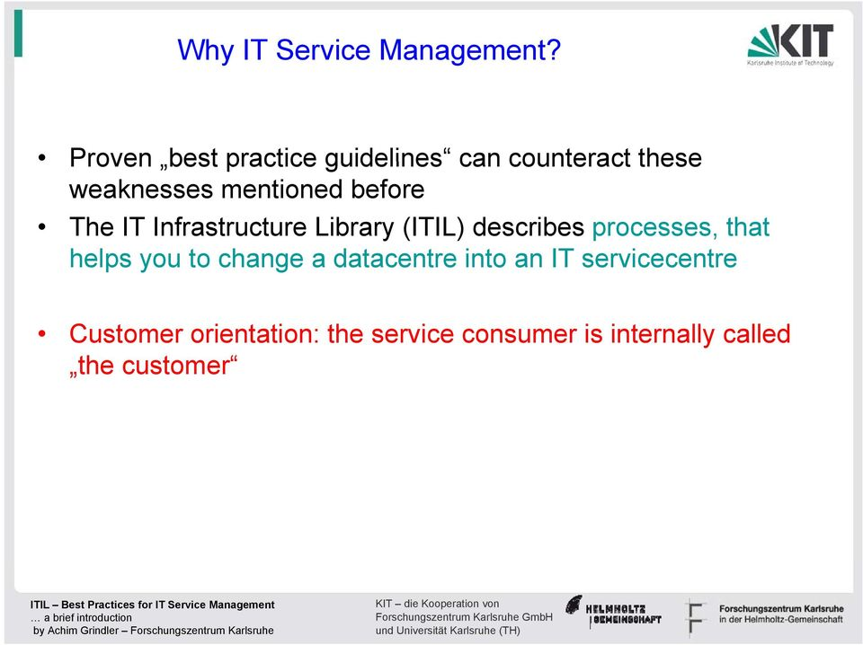 before The IT Infrastructure Library (ITIL) describes processes, that helps