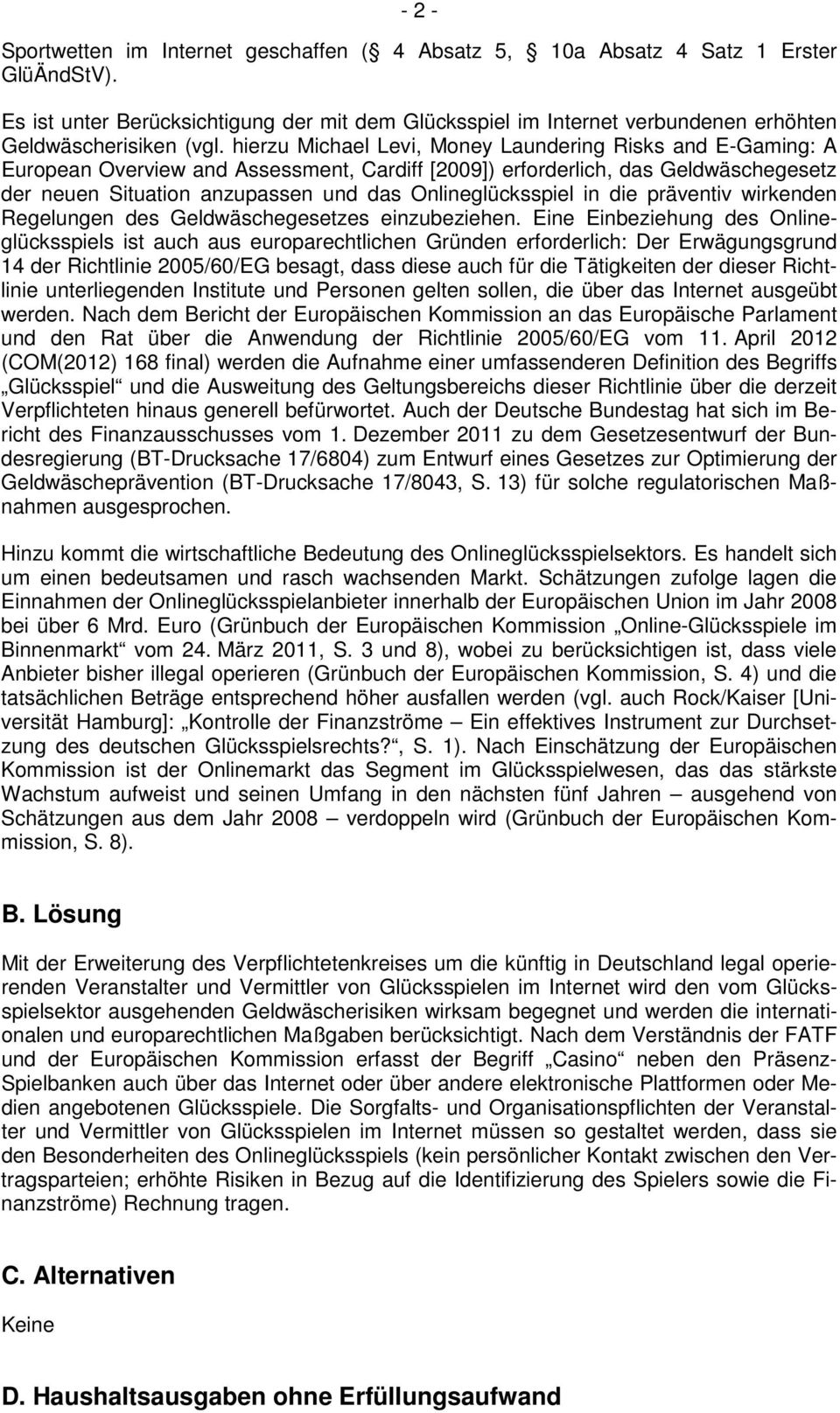 hierzu Michael Levi, Money Laundering Risks and E-Gaming: A European Overview and Assessment, Cardiff [2009]) erforderlich, das Geldwäschegesetz der neuen Situation anzupassen und das
