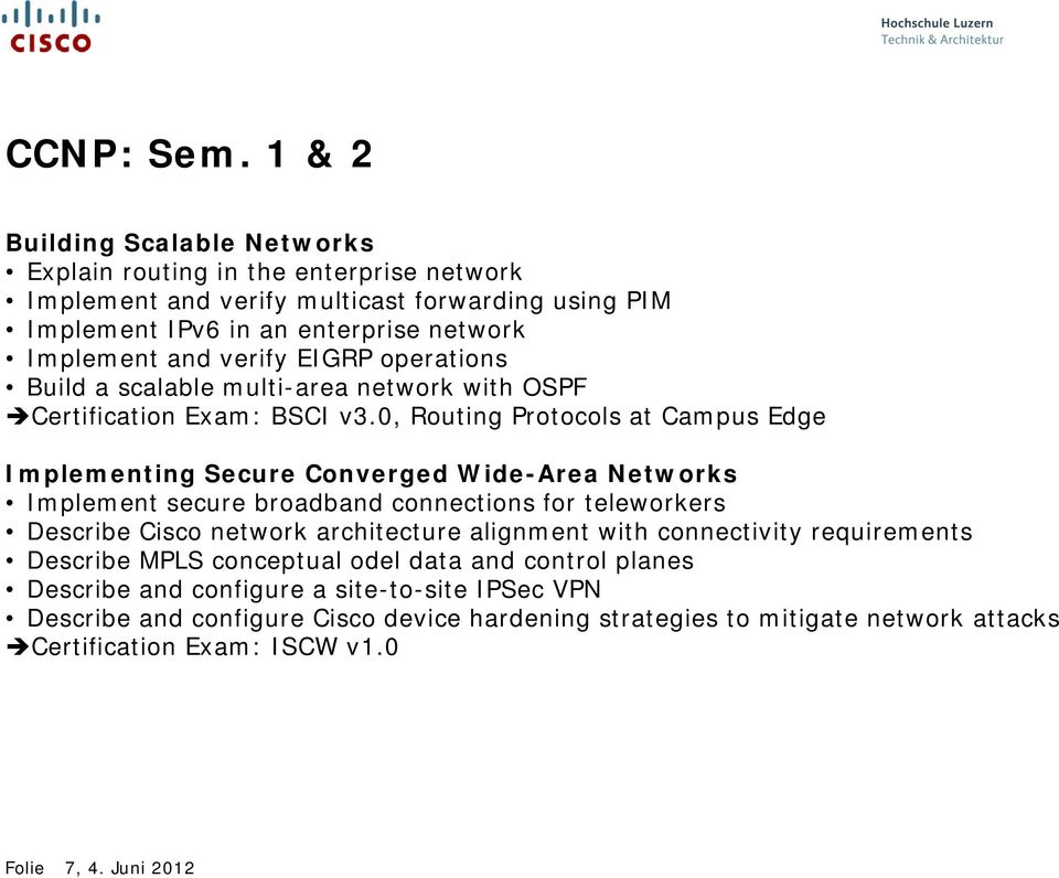 verify EIGRP operations Build a scalable multi-area network with OSPF Certification Exam: BSCI v3.