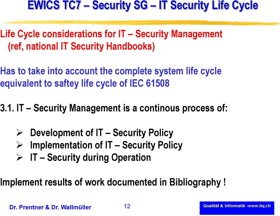 3.1. IT Security Management is a continous process of: Development of IT Security Policy Implementation of IT Security