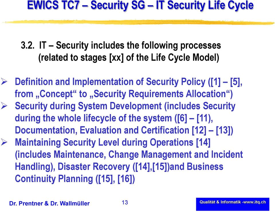 Concept to Security Requirements Allocation ) Security during System Development (includes Security during the whole lifecycle of the system ([6] [11),