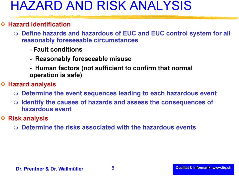 confirm that normal operation is safe) Determine the event sequences leading to each hazardous event Identify the causes of hazards
