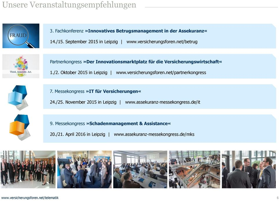 versicherungsforen.net/partnerkongress 7. Messekongress»IT für Versicherungen«24./25. November 2015 in Leipzig www.assekuranz-messekongress.