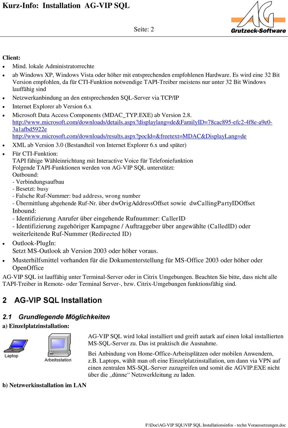 Internet Explorer ab Version 6.x Microsoft Data Access Components (MDAC_TYP.EXE) ab Version 2.8. http://www.microsoft.com/downloads/details.aspx?