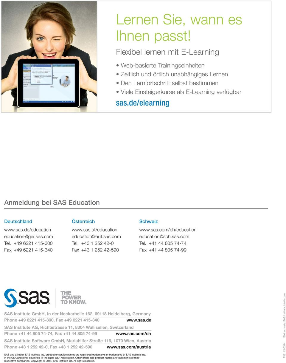 de/elearning Anmeldung bei SAS Education Deutschland www.sas.de/education education@ger.sas.com Tel. +49 6221 415-300 Fax +49 6221 415-340 Österreich www.sas.at/education education@aut.sas.com Tel. +43 1 252 42-0 Fax +43 1 252 42-590 Schweiz www.