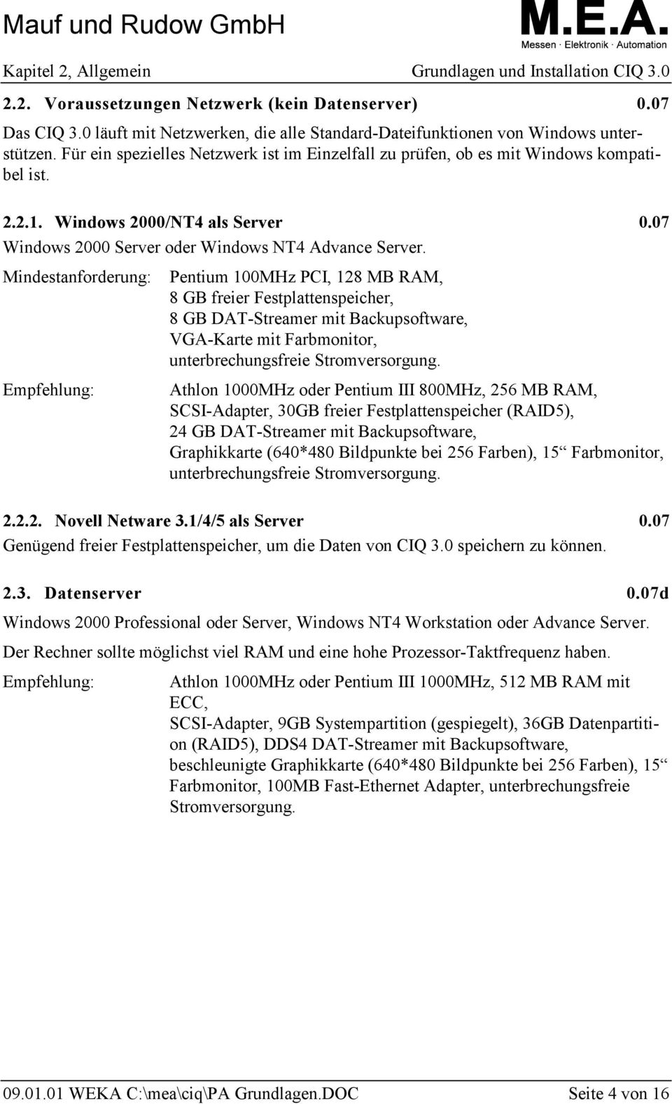 Windows 2000/NT4 als Server 0.07 Windows 2000 Server oder Windows NT4 Advance Server.
