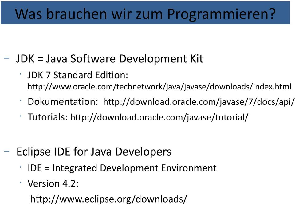 com/technetwork/java/javase/downloads/index.html Dokumentation: http://download.oracle.