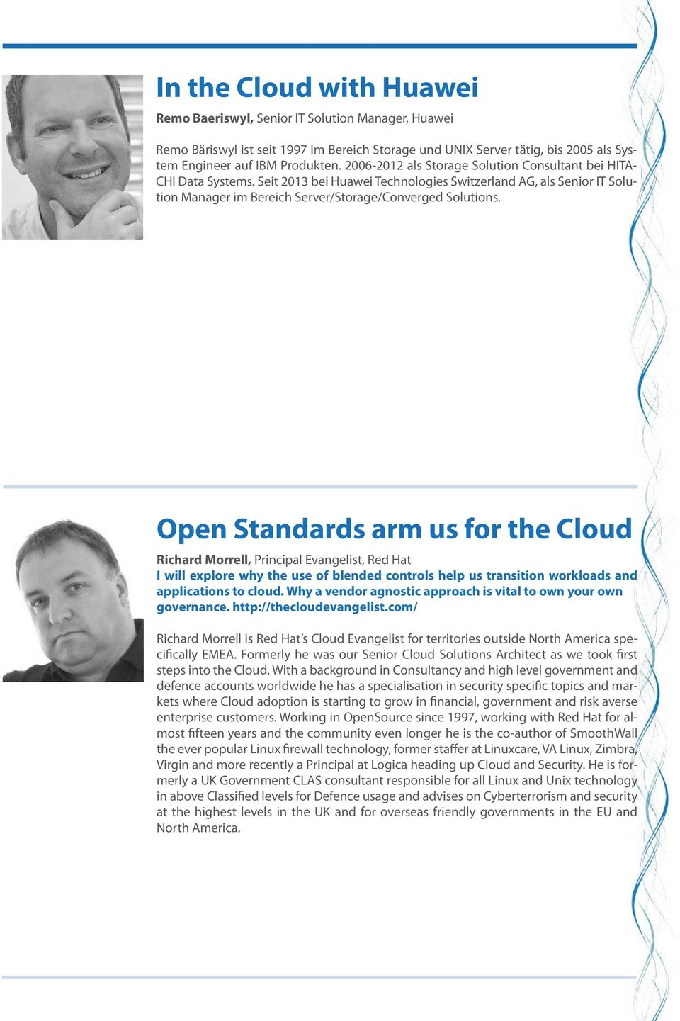 Open Standards arm us for the Cloud Richard Morrell, Principal Evangelist, Red Hat I will explore why the use of blended controls help us transition workloads and applications to cloud.