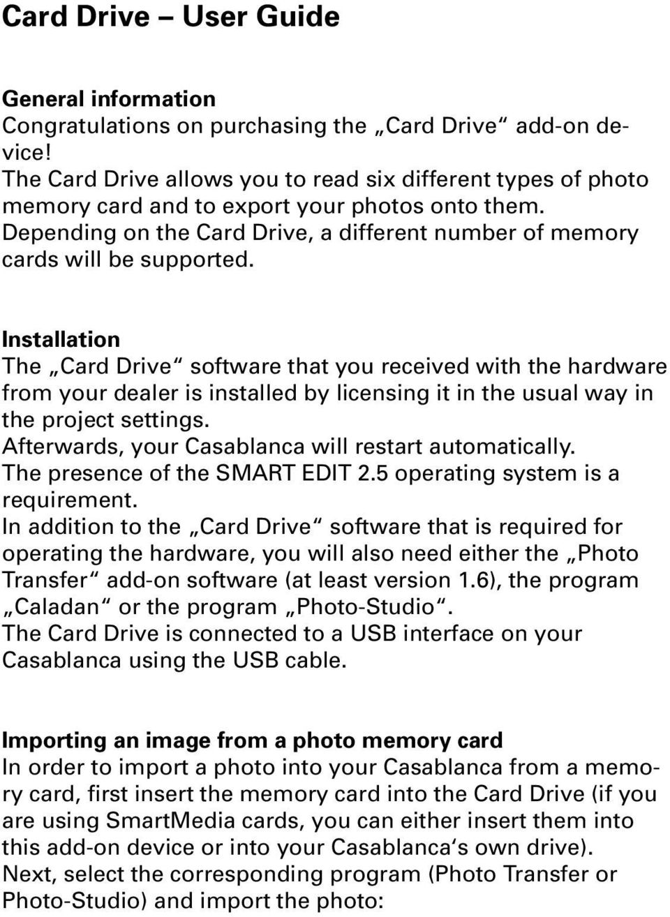 Installation The Card Drive software that you received with the hardware from your dealer is installed by licensing it in the usual way in the project settings.