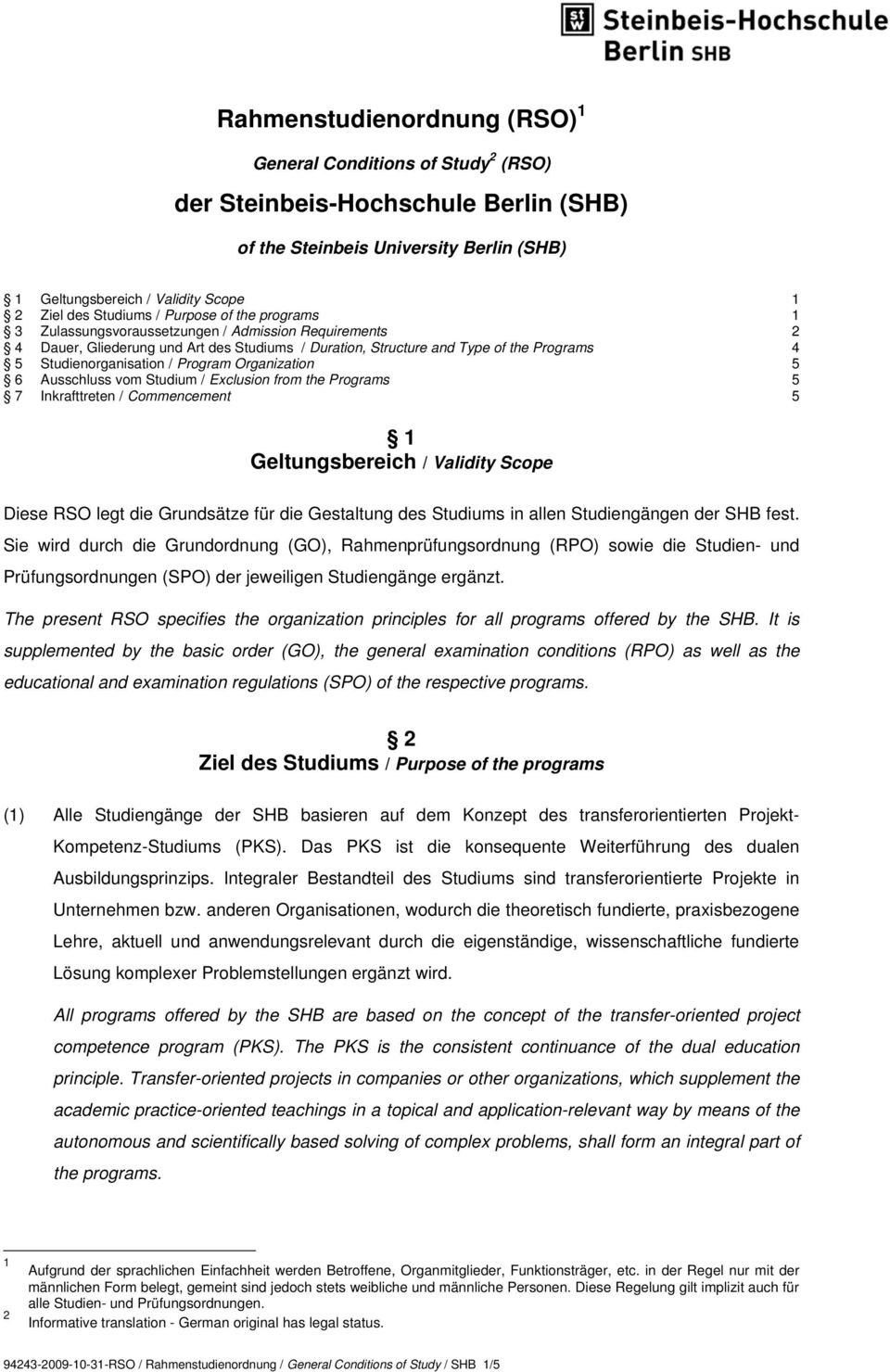 Studienorganisation / Program Organization 5 6 Ausschluss vom Studium / Exclusion from the Programs 5 7 Inkrafttreten / Commencement 5 1 Geltungsbereich / Validity Scope Diese RSO legt die Grundsätze