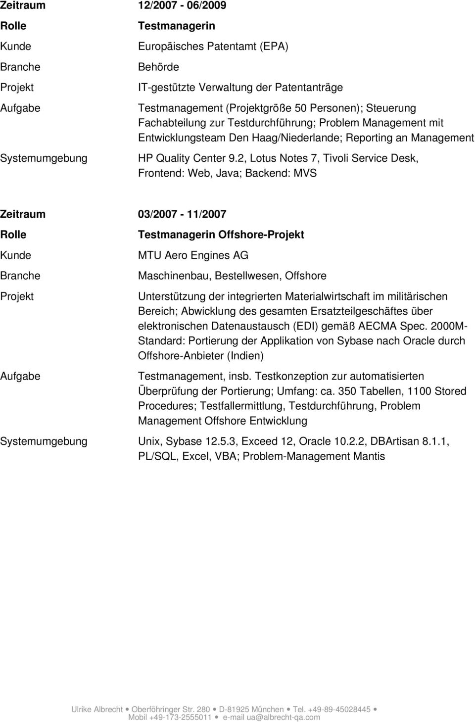 2, Lotus Notes 7, Tivoli Service Desk, Frontend: Web, Java; Backend: MVS Zeitraum 03/2007-11/2007 Offshore- MTU Aero Engines AG Maschinenbau, Bestellwesen, Offshore Unterstützung der integrierten