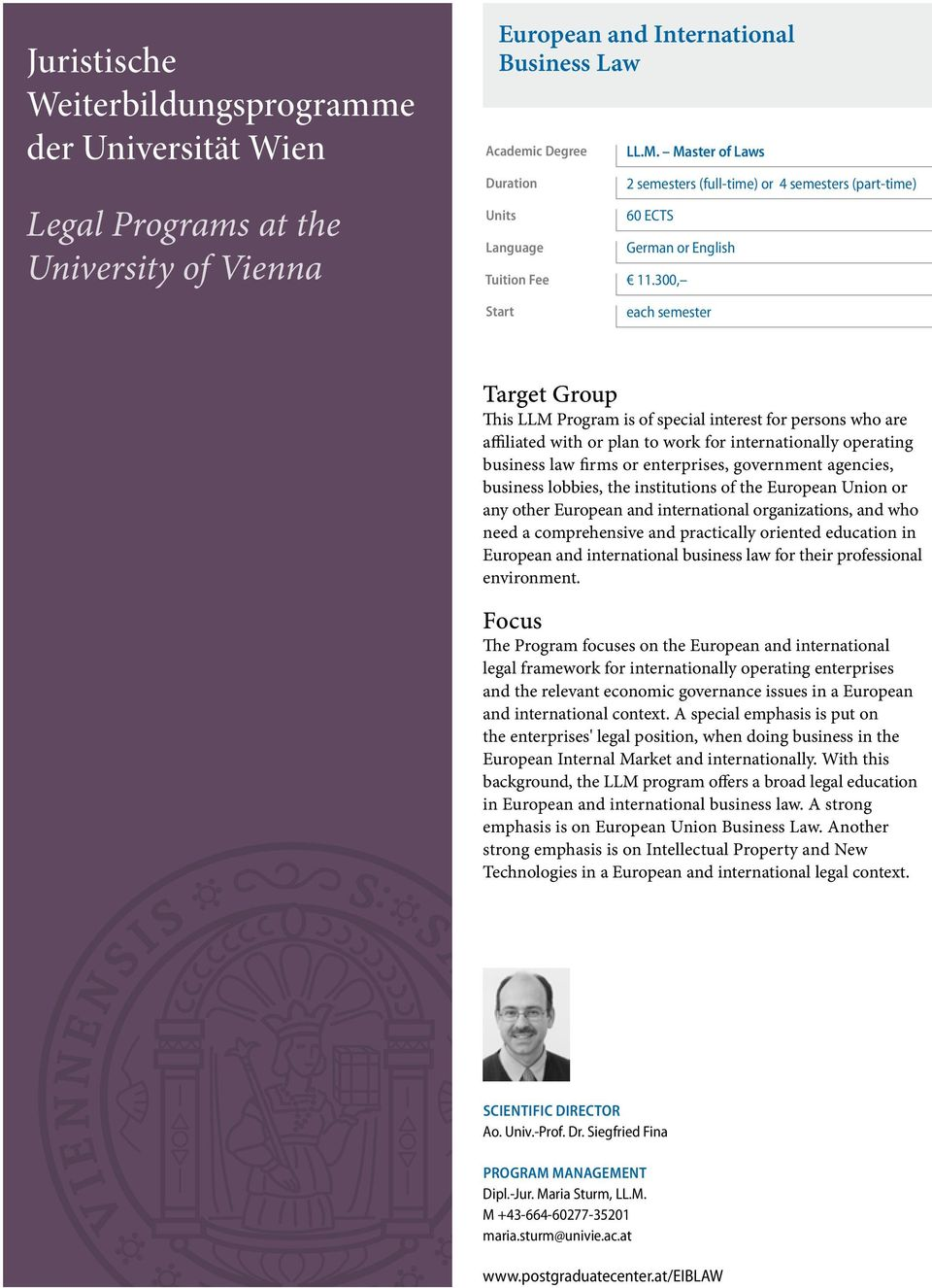 300, Start each semester Target Group This LLM Program is of special interest for persons who are affiliated with or plan to work for internationally operating business law firms or enterprises,