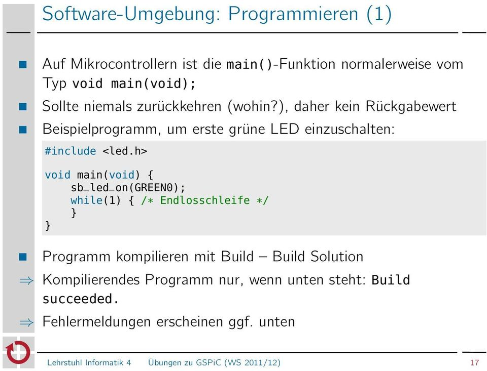 h> void main(void) { sb_led_on(green0); while(1) { /* Endlosschleife */ } } Programm kompilieren mit Build Build Solution