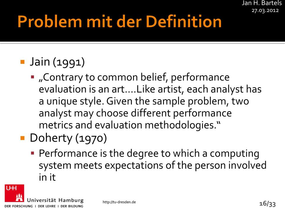 Given the sample problem, two analyst may choose different performance metrics and