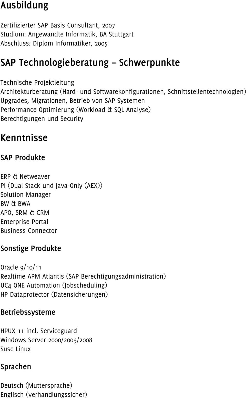 Security Kenntnisse SAP Produkte ERP & Netweaver PI (Dual Stack und Java-Only (AEX)) Solution Manager BW & BWA APO, SRM & CRM Enterprise Portal Business Connector Sonstige Produkte Oracle 9/10/11
