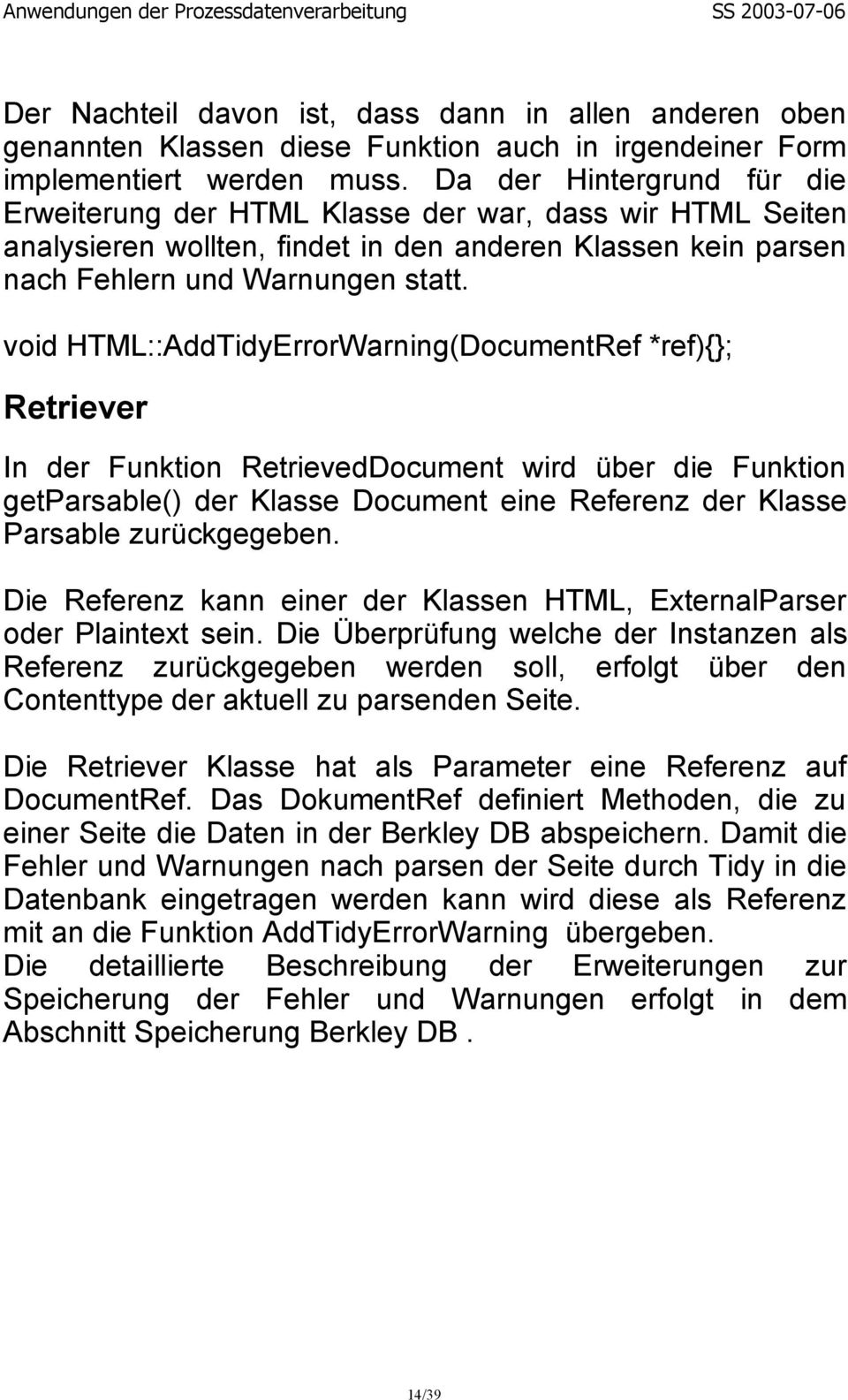 void HTML::AddTidyErrorWarning(DocumentRef *ref){}; Retriever In der Funktion RetrievedDocument wird über die Funktion getparsable() der Klasse Document eine Referenz der Klasse Parsable