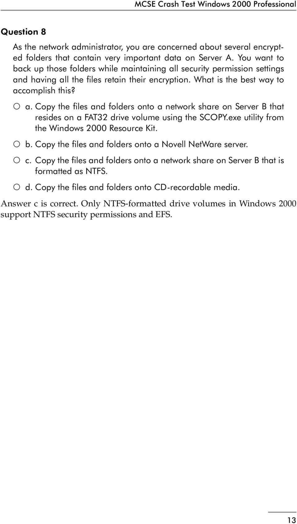 exe utility from the Windows 2000 Resource Kit. b. Copy the files and folders onto a Novell NetWare server. c. Copy the files and folders onto a network share on Server B that is formatted as NTFS. d.