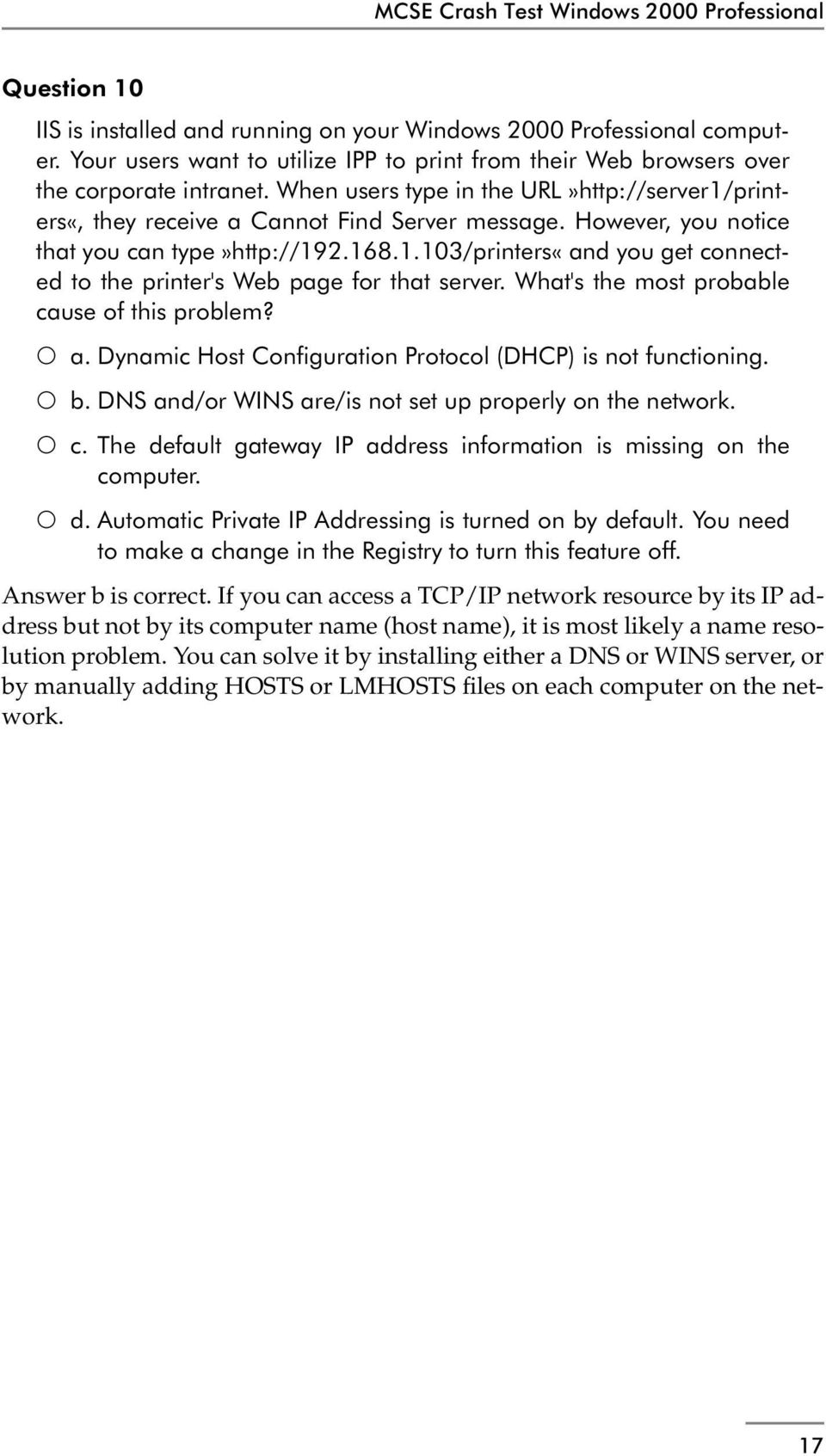 What's the most probable cause of this problem? a. Dynamic Host Configuration Protocol (DHCP) is not functioning. b. DNS and/or WINS are/is not set up properly on the network. c. The default gateway IP address information is missing on the computer.