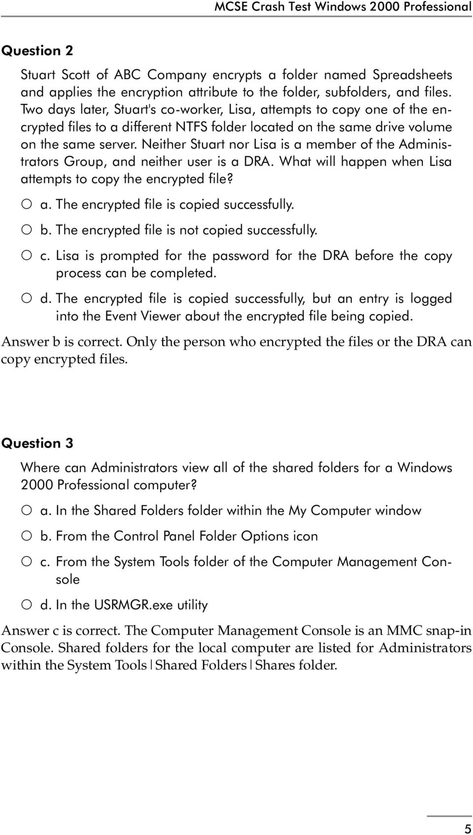 Neither Stuart nor Lisa is a member of the Administrators Group, and neither user is a DRA. What will happen when Lisa attempts to copy the encrypted file? a. The encrypted file is copied successfully.
