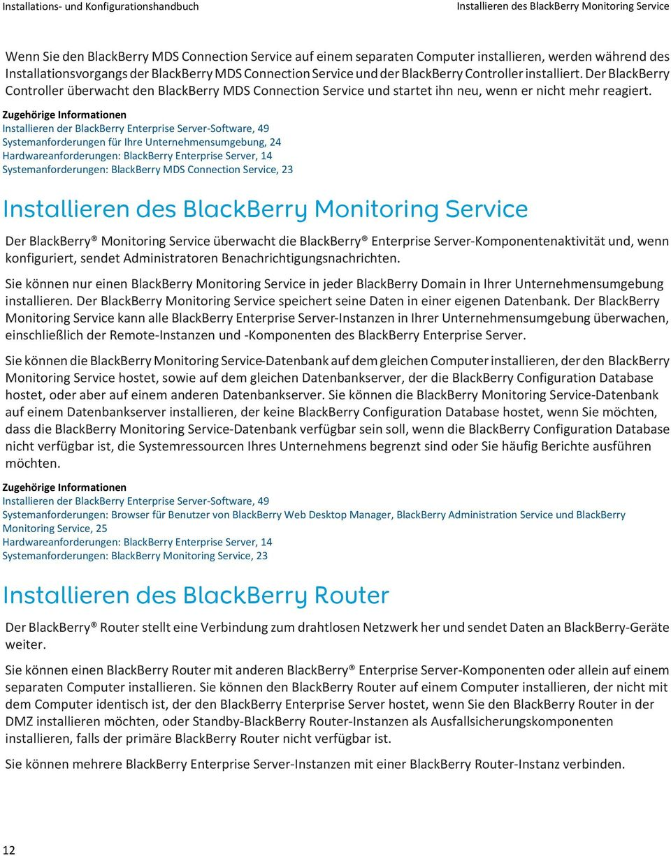 Zugehörige Informationen Installieren der BlackBerry Enterprise Server-Software, 49 Systemanforderungen für Ihre Unternehmensumgebung, 24 Hardwareanforderungen: BlackBerry Enterprise Server, 14