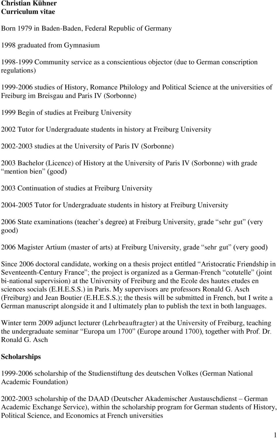 University 2002 Tutor for Undergraduate students in history at Freiburg University 2002-2003 studies at the University of Paris IV (Sorbonne) 2003 Bachelor (Licence) of History at the University of