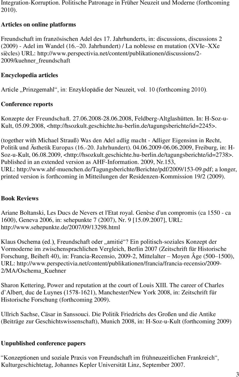 net/content/publikationen/discussions/2-2009/kuehner_freundschaft Encyclopedia articles Article Prinzgemahl, in: Enzyklopädie der Neuzeit, vol. 10 (forthcoming 2010).