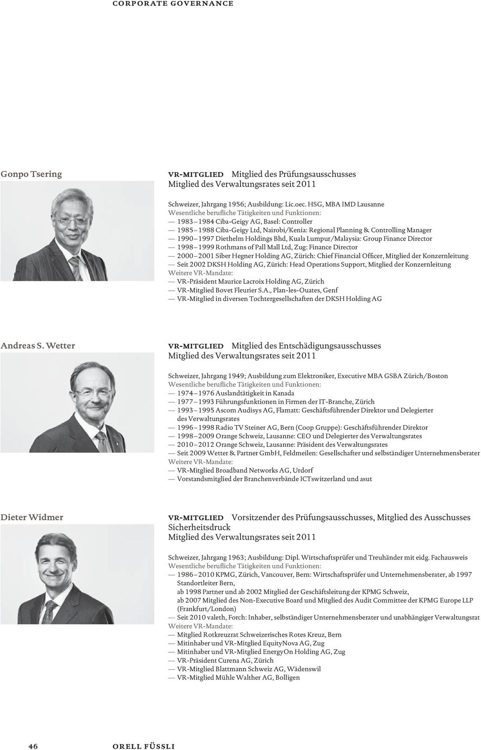 Lumpur/Malaysia: Group Finance Director 1998 1999 Rothmans of Pall Mall Ltd, Zug: Finance Director 2000 2001 Siber Hegner Holding AG, Zürich: Chief Financial Officer, Mitglied der Konzernleitung Seit