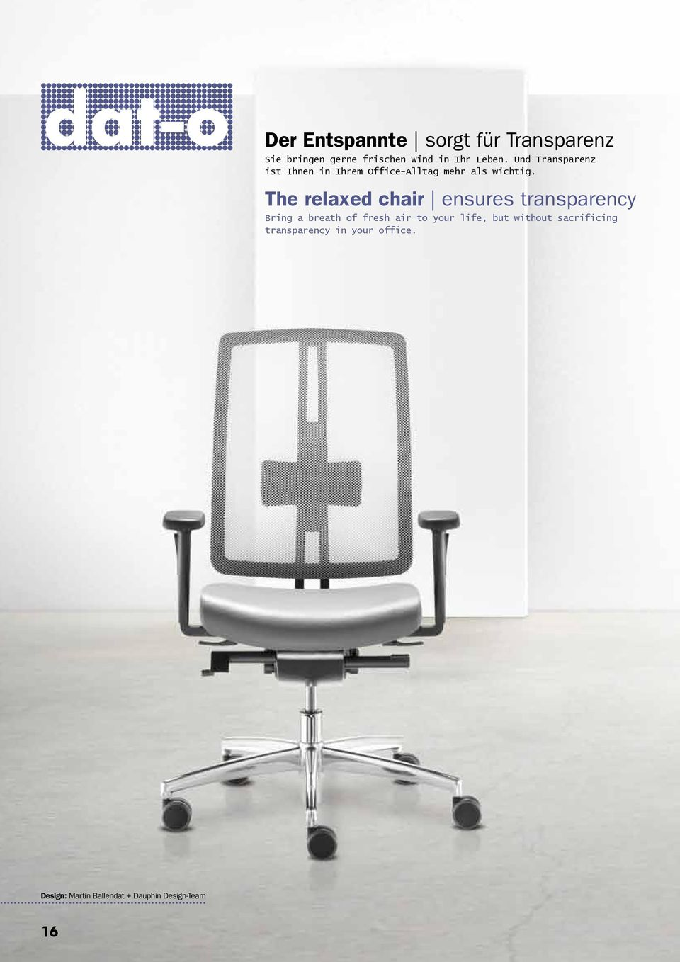 The relaxed chair ensures transparency Bring a breath of fresh air to your life, but