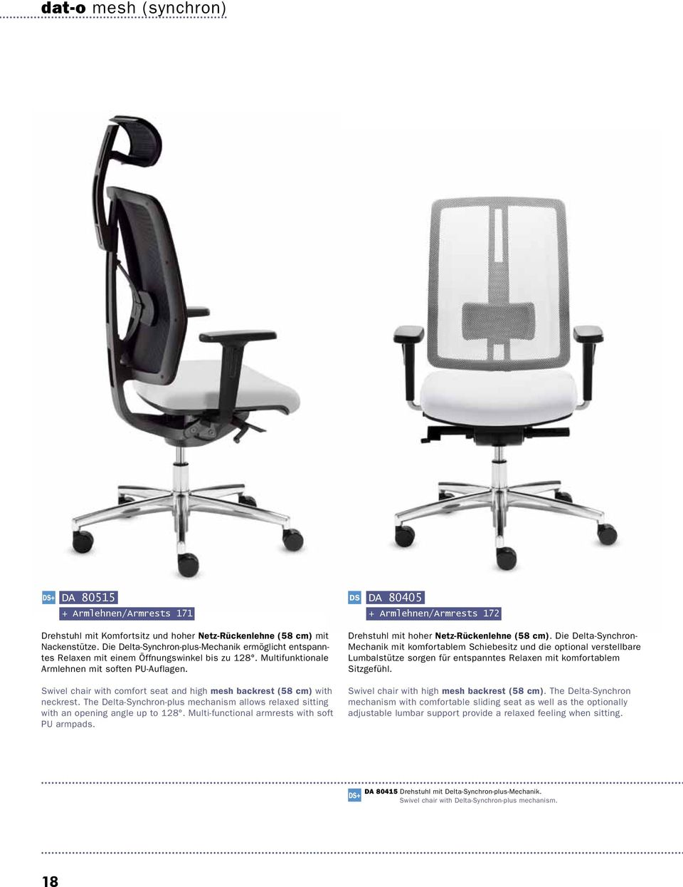 Swivel chair with comfort seat and high mesh backrest (58 cm) with neckrest. The Delta-Synchron-plus mechanism allows relaxed sitting with an opening angle up to 128.