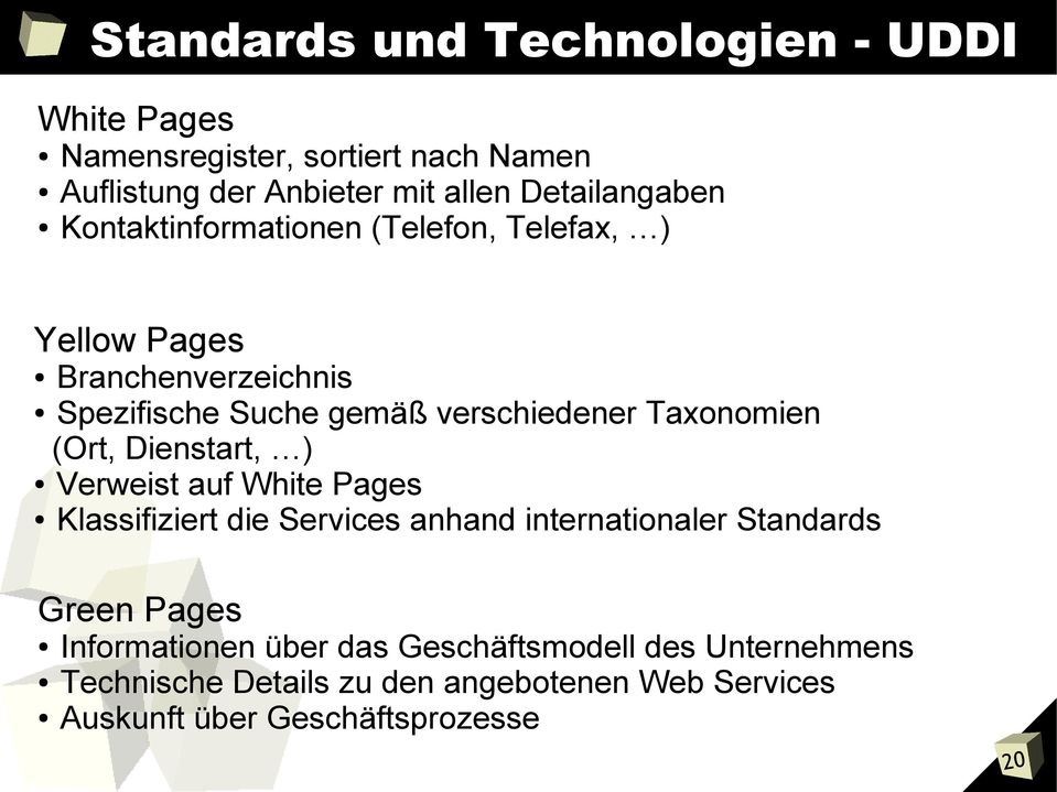 Taxonomien (Ort, Dienstart, ) Verweist auf White Pages Klassifiziert die Services anhand internationaler Standards Green Pages