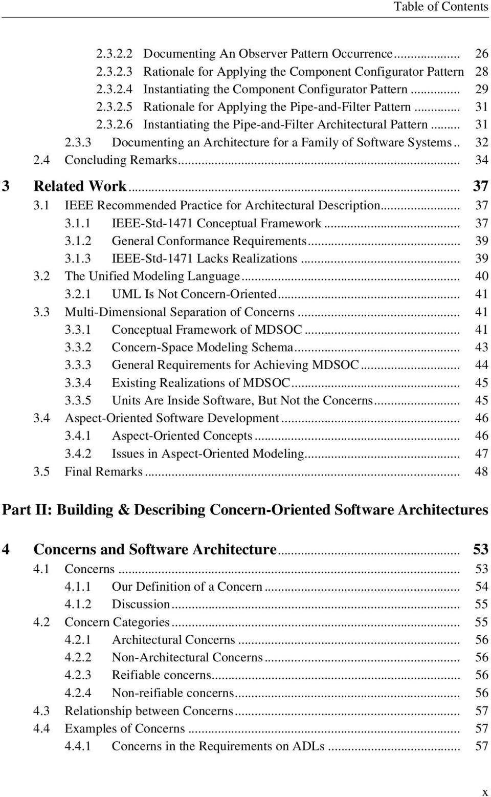 1 IEEE Recommended Practice for Architectural Description... 37 3.1.1 IEEE-Std-1471 Conceptual Framework... 37 3.1.2 General Conformance Requirements... 39 3.1.3 IEEE-Std-1471 Lacks Realizations.