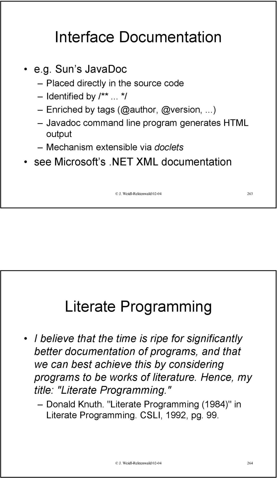 Weidl-Rektenwald 02-04 263 Literate Programming I believe that the time is ripe for significantly better documentation of programs, and that we can best achieve