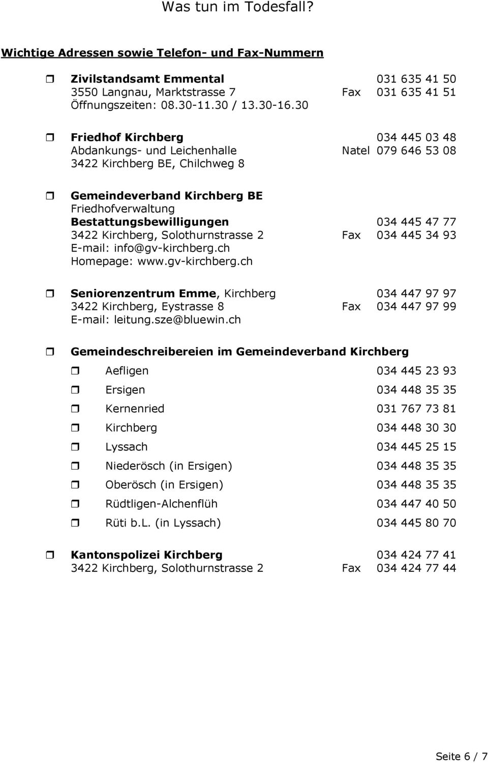 77 3422 Kirchberg, Solothurnstrasse 2 Fax 034 445 34 93 E-mail: info@gv-kirchberg.ch Homepage: www.gv-kirchberg.ch Seniorenzentrum Emme, Kirchberg 034 447 97 97 3422 Kirchberg, Eystrasse 8 Fax 034 447 97 99 E-mail: leitung.