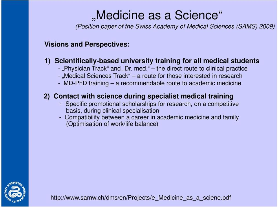 the direct route to clinical practice - Medical Sciences Track a route for those interested in research - MD-PhD training a recommendable route to academic medicine 2) Contact