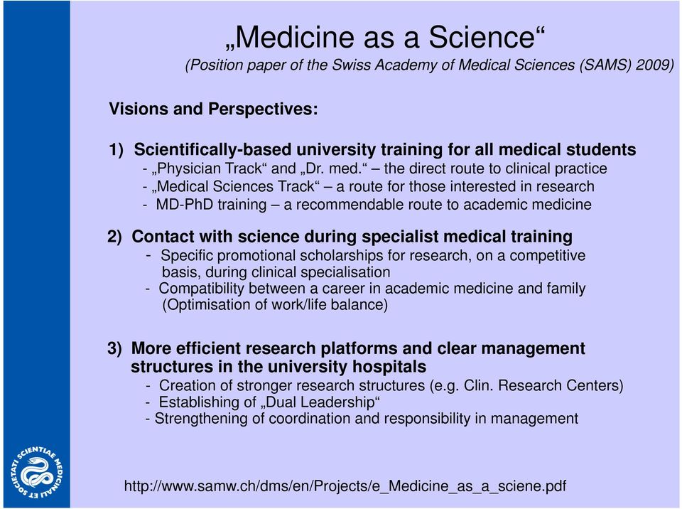 the direct route to clinical practice - Medical Sciences Track a route for those interested in research - MD-PhD training a recommendable route to academic medicine 2) Contact with science during