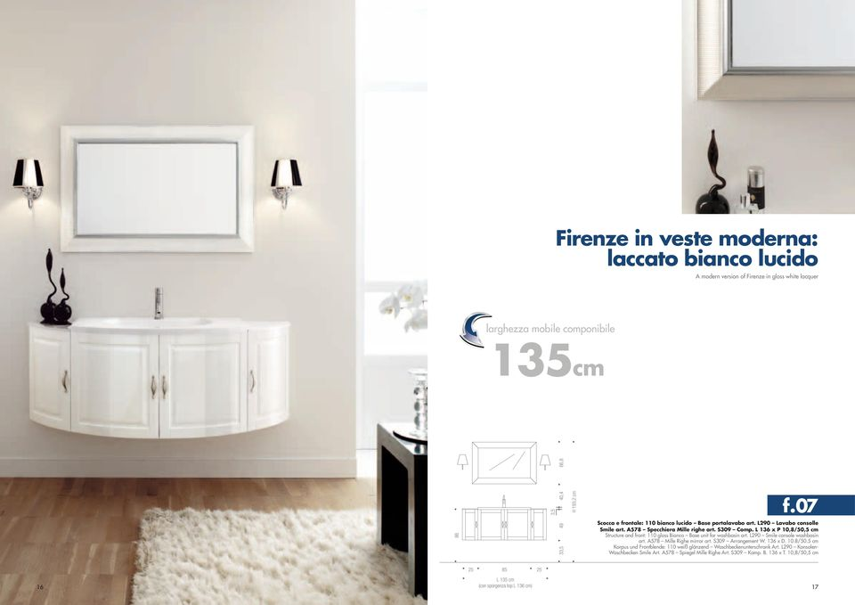 L 136 x P 10,8/50,5 cm Structure and front: 110 gloss Bianco Base unit for washbasin art. L290 Smile console washbasin art. A578 Mille Righe mirror art. S309 Arrangement W.