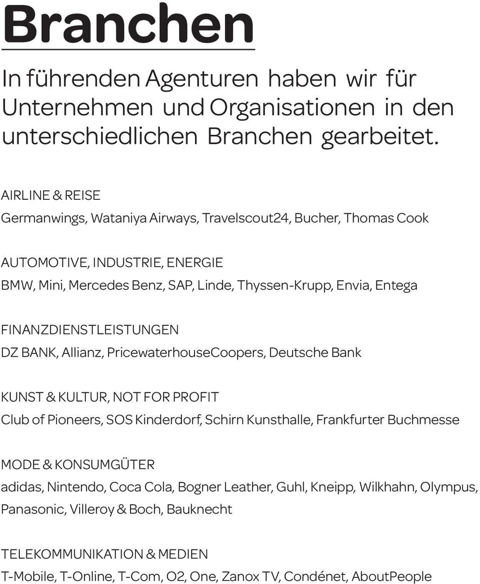 Finanzdienstleistungen DZ BANK, Allianz, PricewaterhouseCoopers, Deutsche Bank Kunst & Kultur, Not For Profit Club of Pioneers, SOS Kinderdorf, Schirn Kunsthalle, Frankfurter
