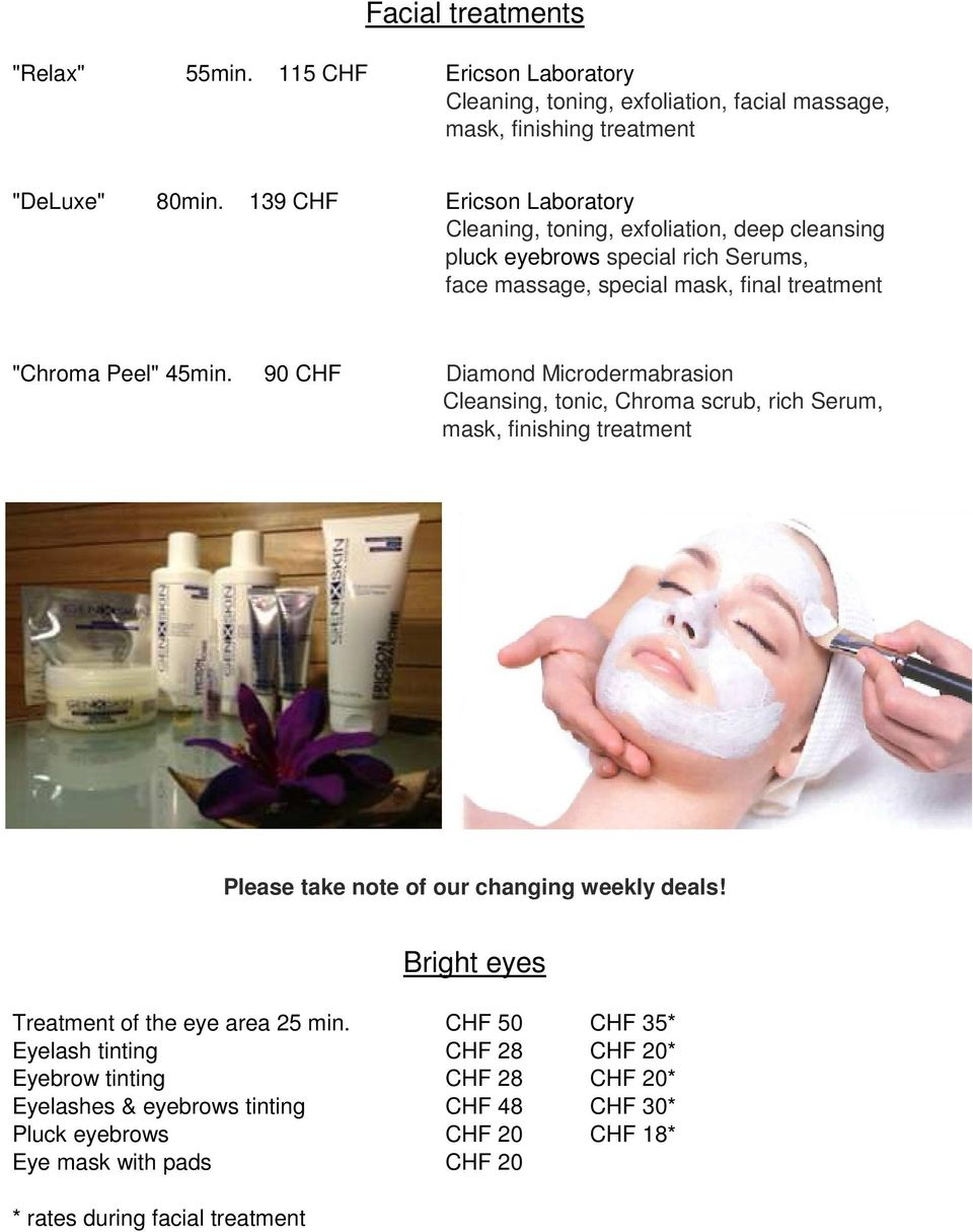 90 CHF Diamond Microdermabrasion Cleansing, tonic, Chroma scrub, rich Serum, mask, finishing treatment Please take note of our changing weekly deals!