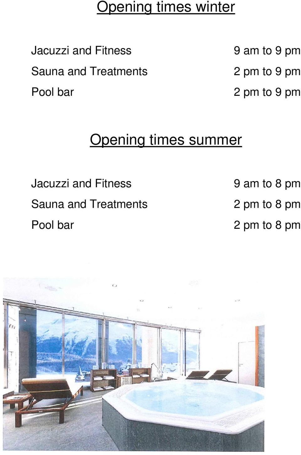 9 pm Opening times summer Jacuzzi and Fitness Sauna