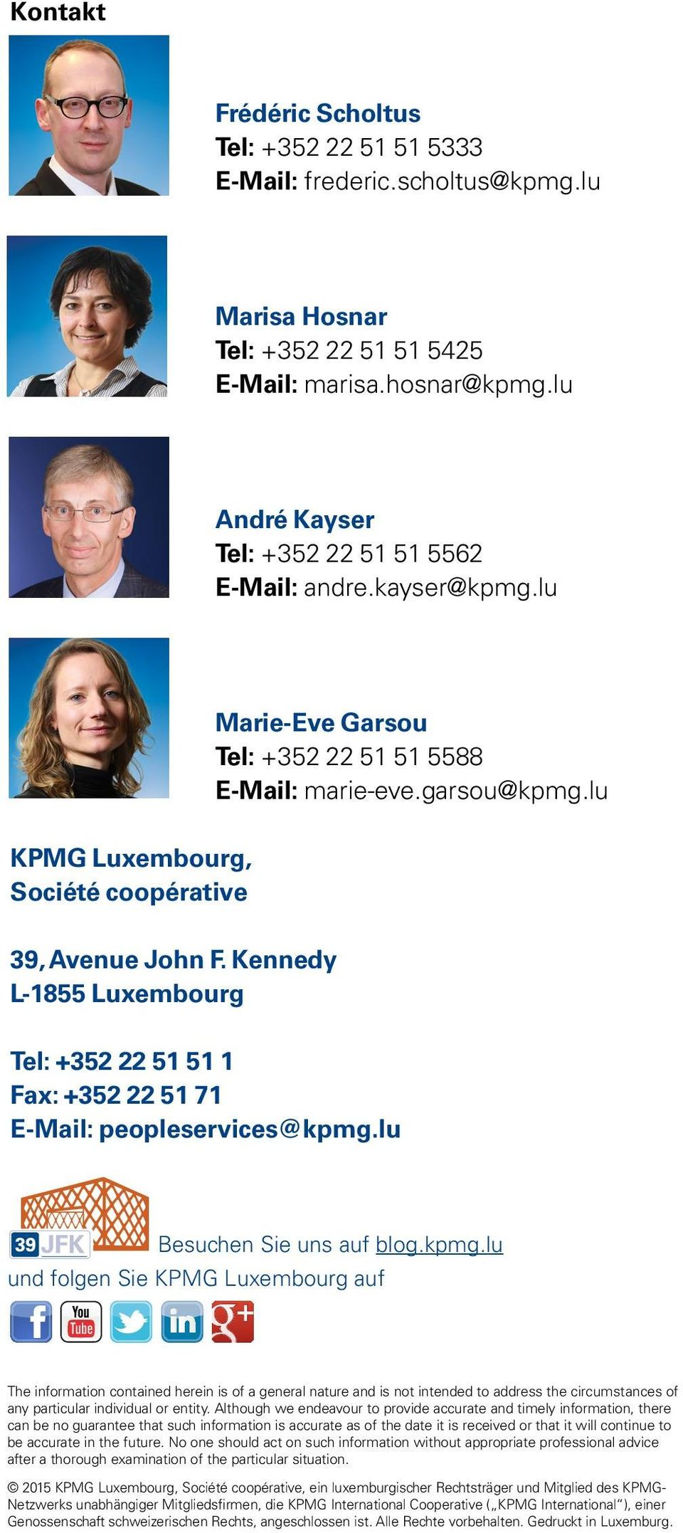 Kennedy L-1855 Luxembourg Tel: +352 22 51 51 1 Fax: +352 22 51 71 E-Mail: peopleservices@kpmg.