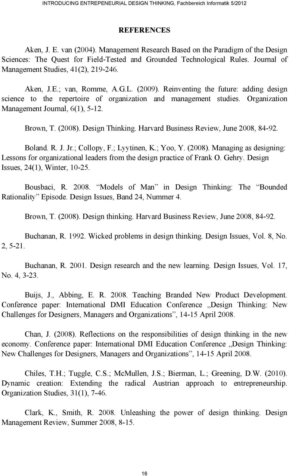 Organization Management Journal, 6(1), 5-12. Brown, T. (2008). Design Thinking. Harvard Business Review, June 2008, 84-92. Boland. R. J. Jr.; Collopy, F.; Lyytinen, K.; Yoo, Y. (2008). Managing as designing: Lessons for organizational leaders from the design practice of Frank O.