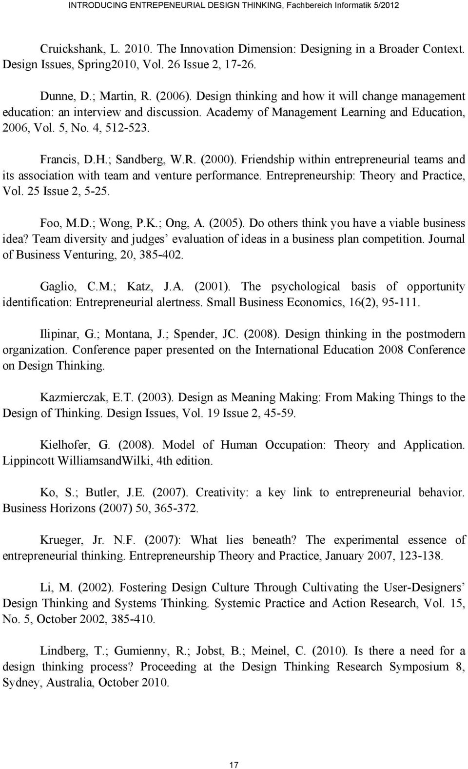(2000). Friendship within entrepreneurial teams and its association with team and venture performance. Entrepreneurship: Theory and Practice, Vol. 25 Issue 2, 5-25. Foo, M.D.; Wong, P.K.; Ong, A.