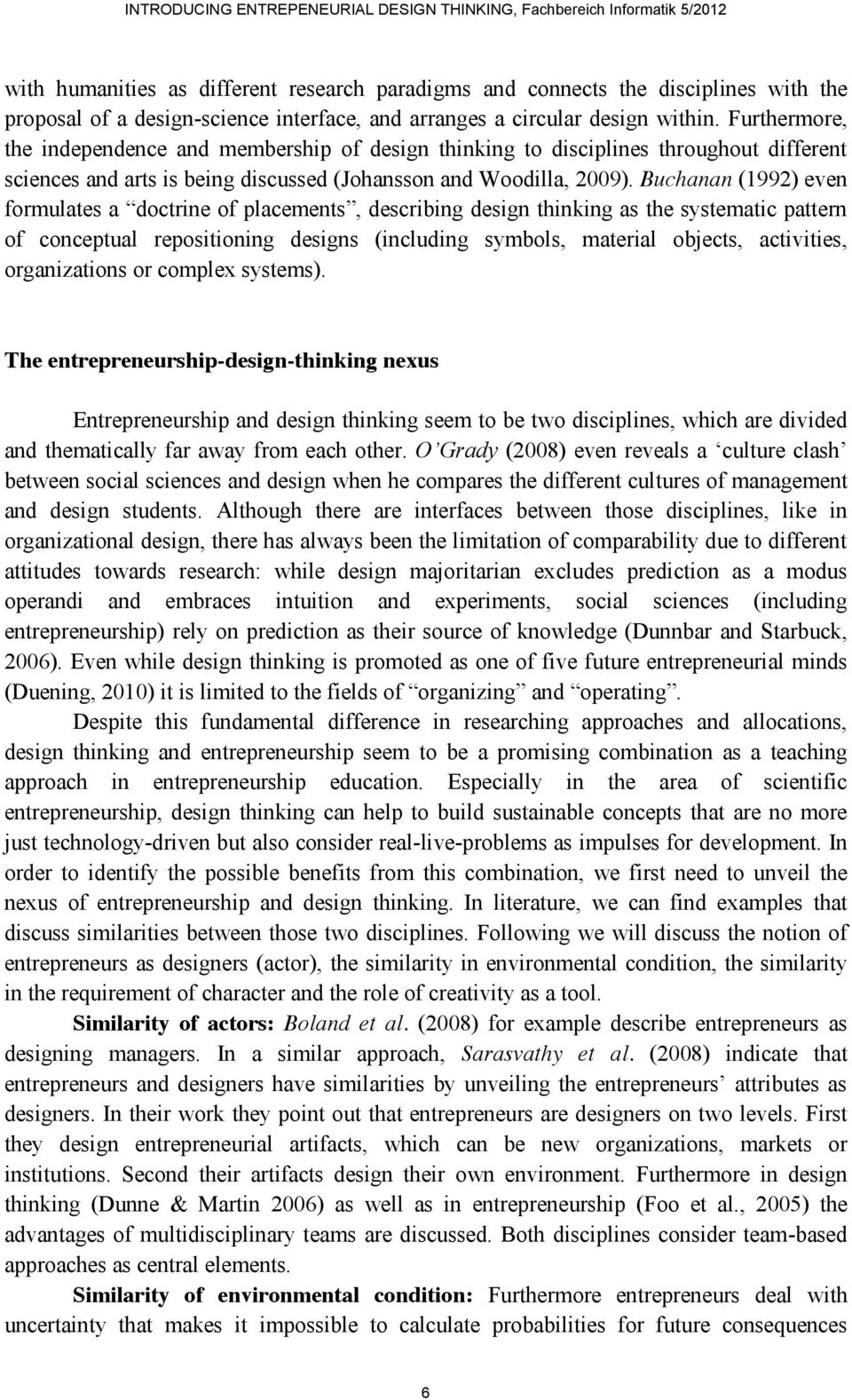 Buchanan (1992) even formulates a doctrine of placements, describing design thinking as the systematic pattern of conceptual repositioning designs (including symbols, material objects, activities,