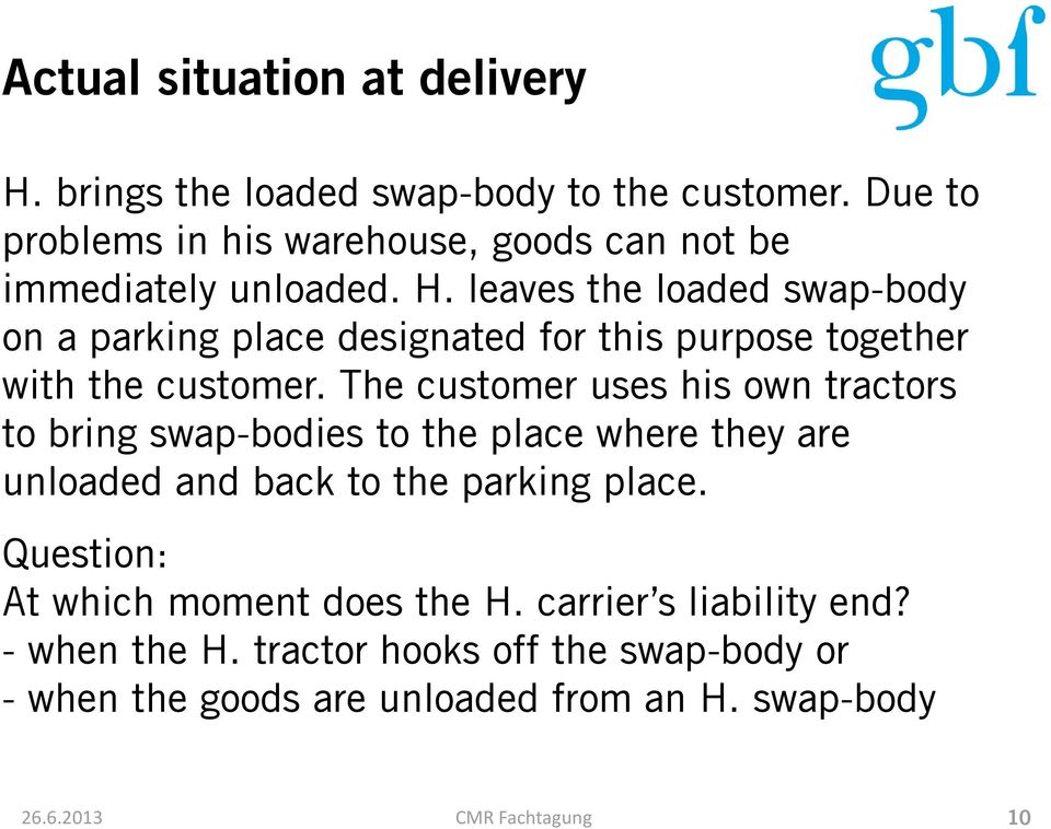 leaves the loaded swap-body on a parking place designated for this purpose together with the customer.