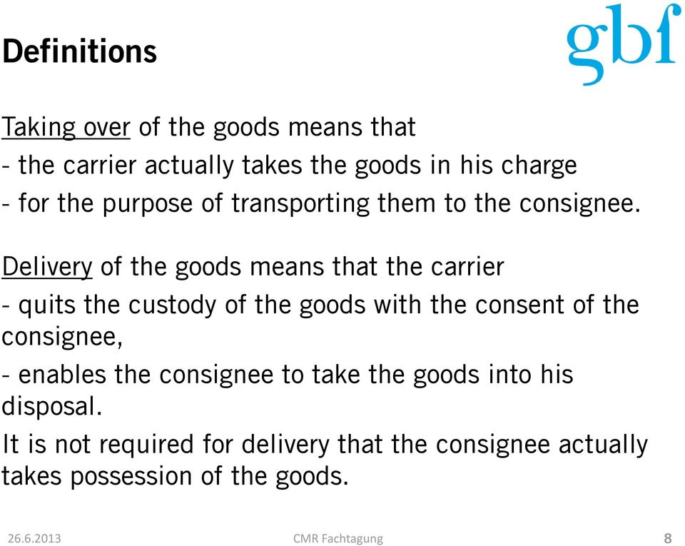 Delivery of the goods means that the carrier - quits the custody of the goods with the consent of the consignee,