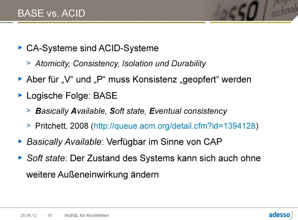 Konsistenz geopfert werden Logische Folge: BASE > Basically Available, Soft state, Eventual consistency >