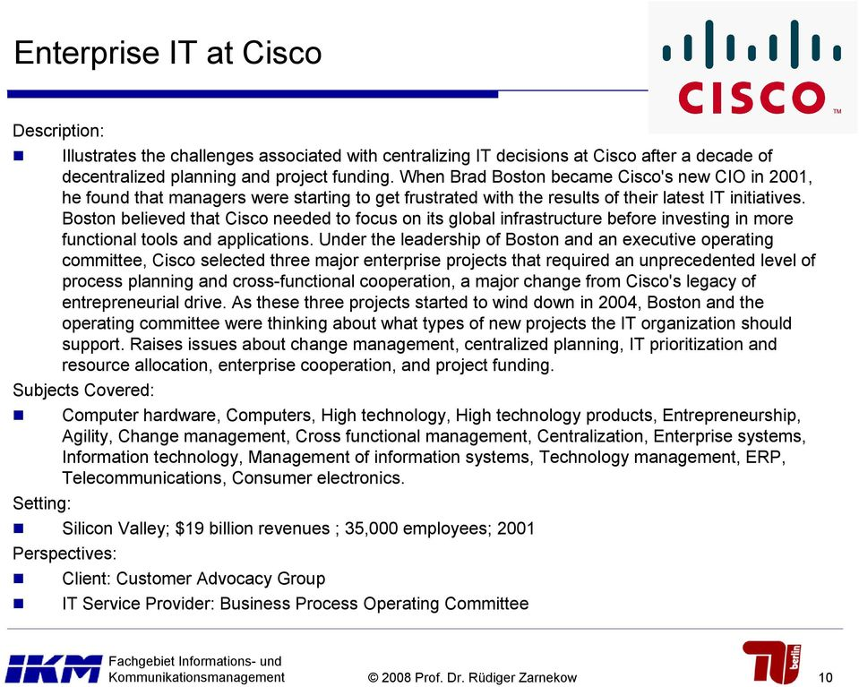 Boston believed that Cisco needed to focus on its global infrastructure before investing in more functional tools and applications.