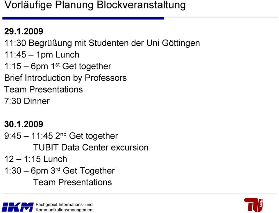Get together Brief Introduction by Professors Team Presentations 7:30 Dinner 30.1.